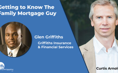 Getting to Know The Family Mortgage Guy With Glen Griffiths